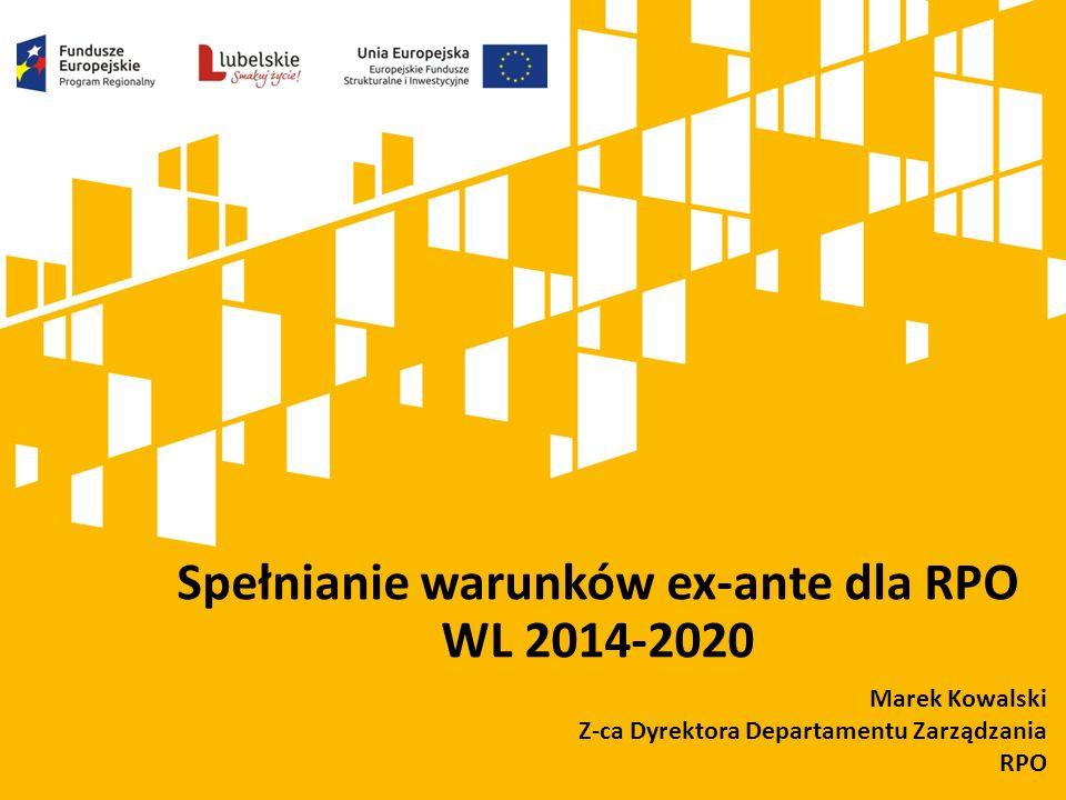 Spełnianie warunków ex-ante dla RPO WL 2014-2020 Marek Kowalski Z-ca Dyrektora Departamentu Zarządzania RPO