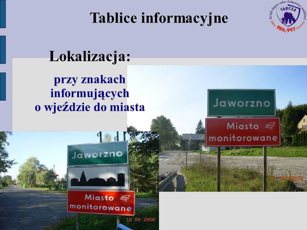 Tablice informacyjne Lokalizacja: przy znakach informuj ą cych o wje ź dzie do miasta