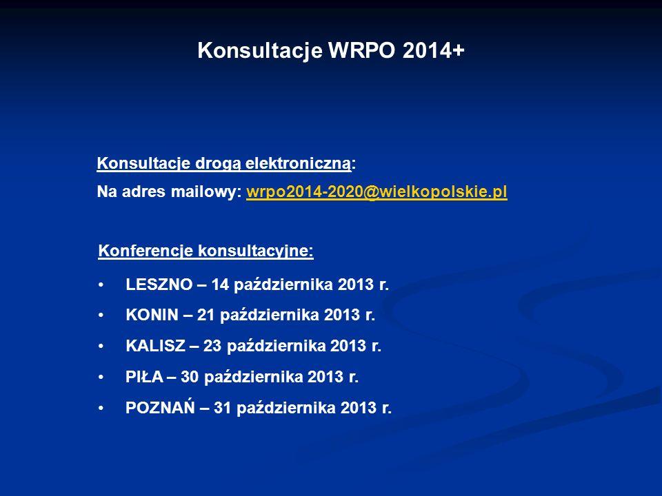 Urząd Marszałkowski Województwa Wielkopolskiego w Poznaniu Konsultacje WRPO 2014+ Konsultacje drogą elektroniczną: Na adres mailowy: wrpo2014-2020@wielkopolskie.plwrpo2014-2020@wielkopolskie.pl Konferencje konsultacyjne: LESZNO – 14 października 2013 r.