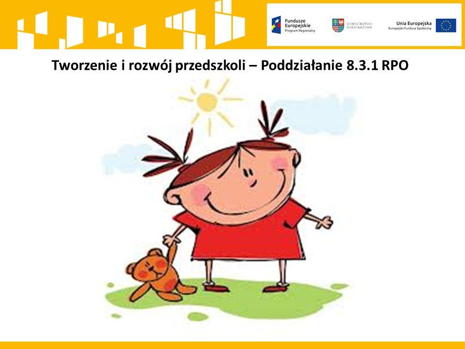 Tworzenie i rozwój przedszkoli – Poddziałanie 8.3.1 RPO