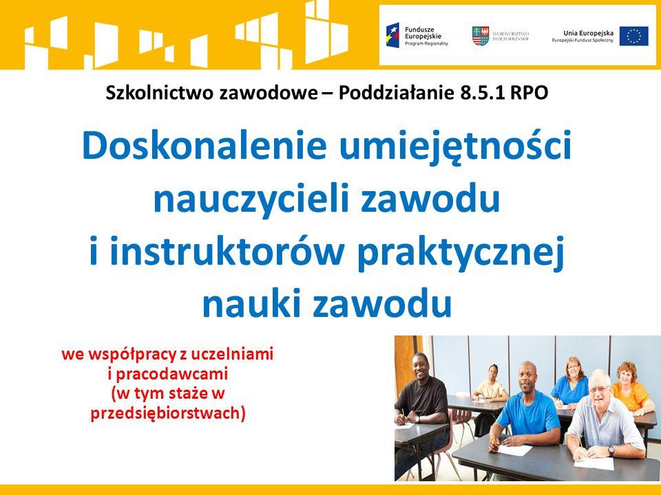 Szkolnictwo zawodowe – Poddziałanie 8.5.1 RPO Doskonalenie umiejętności nauczycieli zawodu i instruktorów praktycznej nauki zawodu we współpracy z uczelniami i pracodawcami (w tym staże w przedsiębiorstwach)