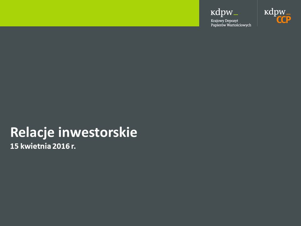 Relacje inwestorskie 15 kwietnia 2016 r.