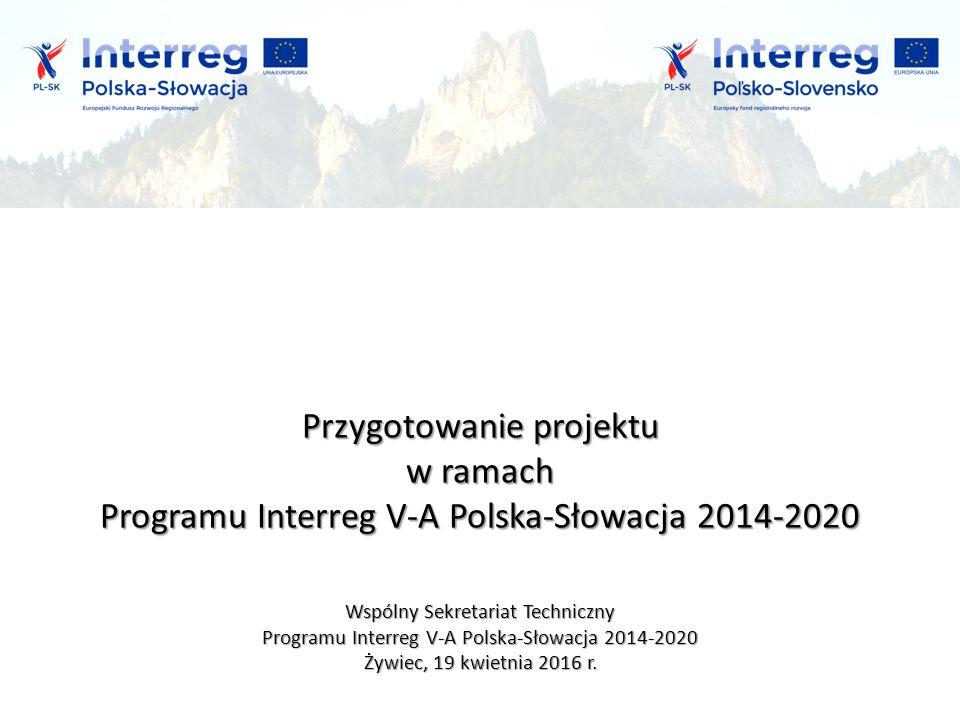 Przygotowanie projektu w ramach Programu Interreg V-A Polska-Słowacja 2014-2020 Wspólny Sekretariat Techniczny Programu Interreg V-A Polska-Słowacja 2014-2020 Żywiec, 19 kwietnia 2016 r.