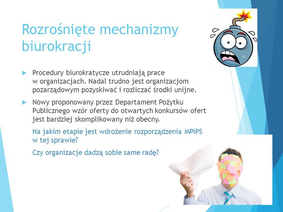 Rozrośnięte mechanizmy biurokracji  Procedury biurokratycze utrudniają prace w organizacjach. Nadal trudno jest organizacjom pozarządowym pozyskiwać