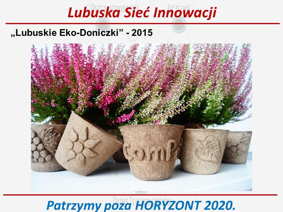"""""""Lubuskie Eko-Doniczki - 2015 Lubuska Sieć Innowacji Patrzymy poza HORYZONT 2020."""