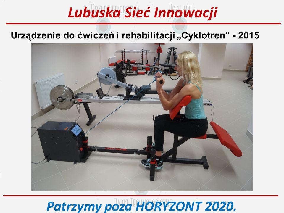 """Urządzenie do ćwiczeń i rehabilitacji """"Cyklotren - 2015 Lubuska Sieć Innowacji Patrzymy poza HORYZONT 2020."""