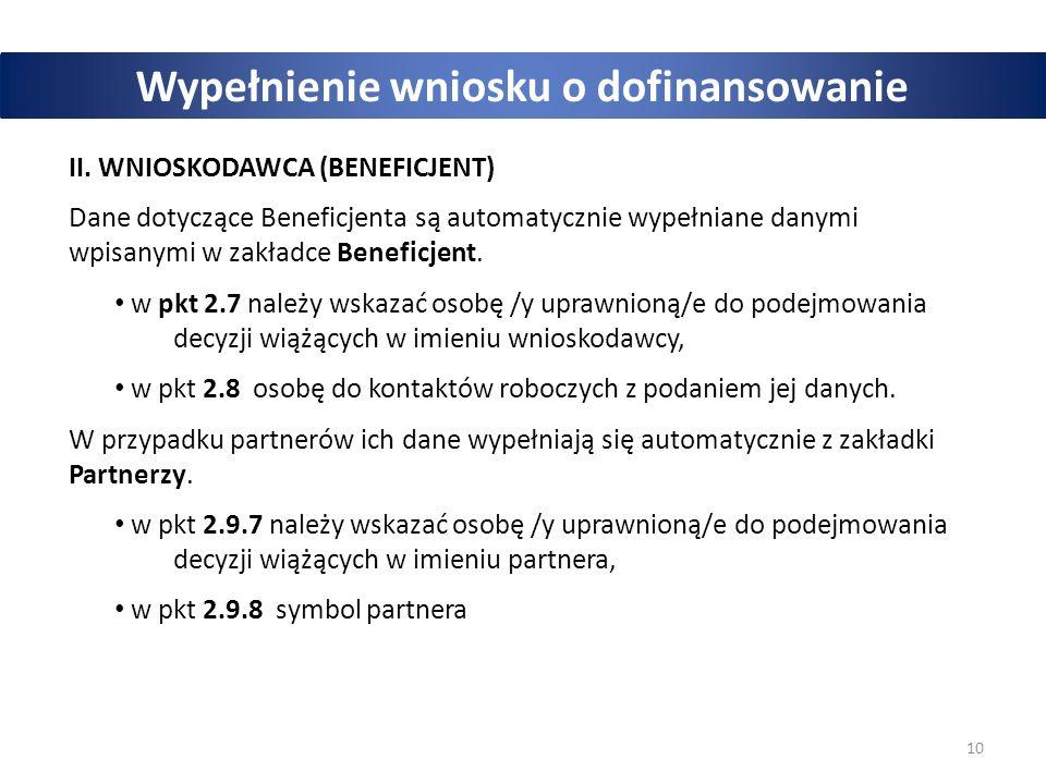 10 Wypełnienie wniosku o dofinansowanie II. WNIOSKODAWCA (BENEFICJENT) Dane dotyczące Beneficjenta są automatycznie wypełniane danymi wpisanymi w zakł