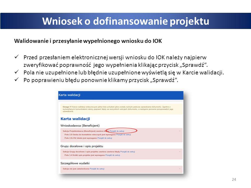 """24 POWER Wniosek o dofinansowanie projektu Walidowanie i przesyłanie wypełnionego wniosku do IOK Przed przesłaniem elektronicznej wersji wniosku do IOK należy najpierw zweryfikować poprawność jego wypełnienia klikając przycisk """"Sprawdź ."""