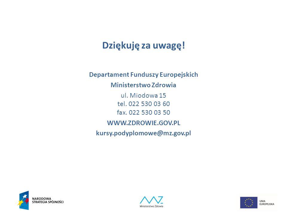 Dziękuję za uwagę! Departament Funduszy Europejskich Ministerstwo Zdrowia ul. Miodowa 15 tel. 022 530 03 60 fax. 022 530 03 50 WWW.ZDROWIE.GOV.PL kurs