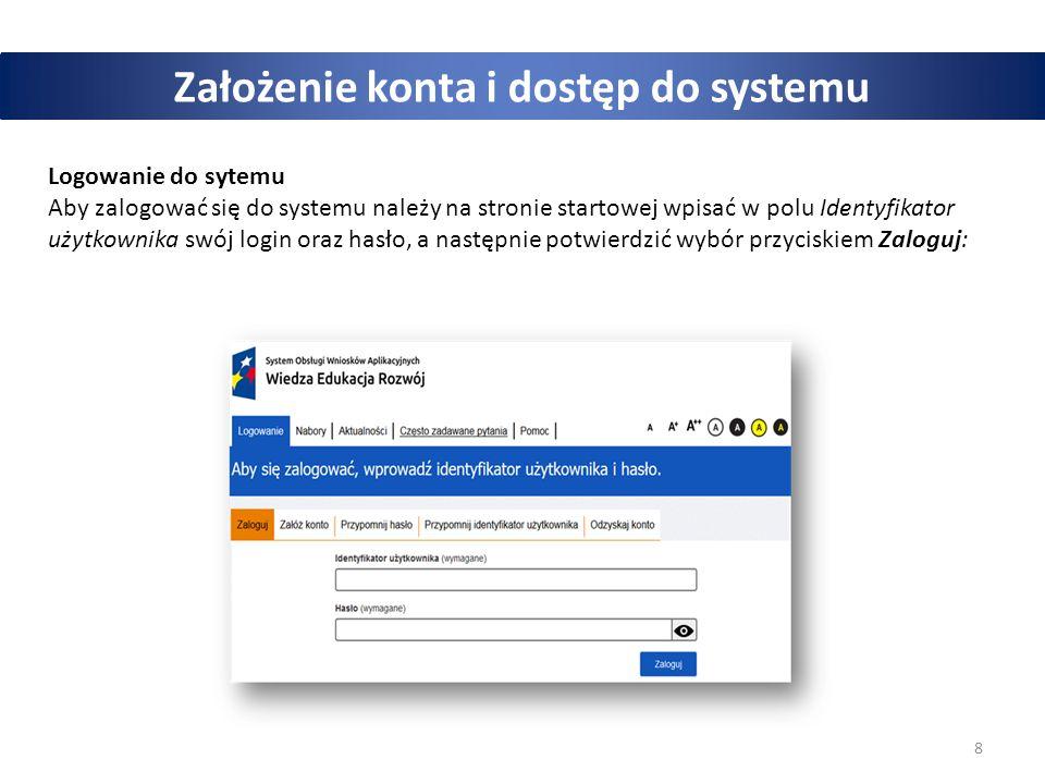 8 Założenie konta i dostęp do systemu Logowanie do sytemu Aby zalogować się do systemu należy na stronie startowej wpisać w polu Identyfikator użytkownika swój login oraz hasło, a następnie potwierdzić wybór przyciskiem Zaloguj: