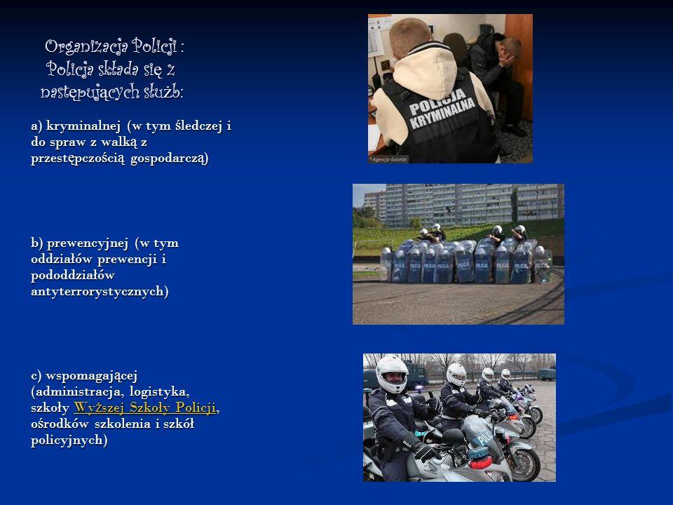 Organizacja Policji : Policja składa si ę z nast ę puj ą cych słu ż b: Organizacja Policji : Policja składa si ę z nast ę puj ą cych słu ż b: a) krymi