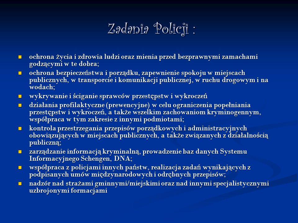 Zadania Policji : Zadania Policji : ochrona ż ycia i zdrowia ludzi oraz mienia przed bezprawnymi zamachami godz ą cymi w te dobra; ochrona ż ycia i zd