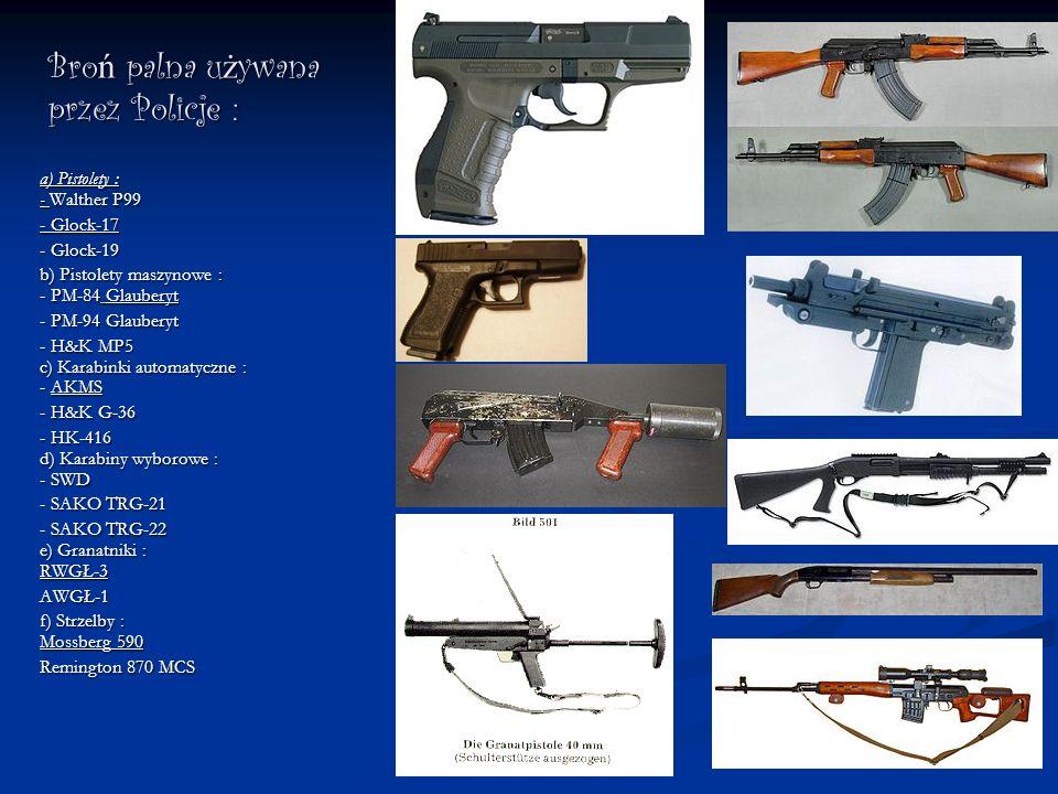 Bro ń palna u ż ywana przez Policje : a) Pistolety : - Walther P99 - Glock-17 - Glock-19 b) Pistolety maszynowe : - PM-84 Glauberyt - PM-94 Glauberyt