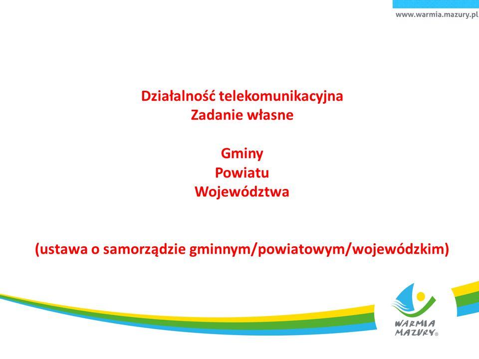 Działalność telekomunikacyjna Zadanie własne Gminy Powiatu Województwa (ustawa o samorządzie gminnym/powiatowym/wojewódzkim)