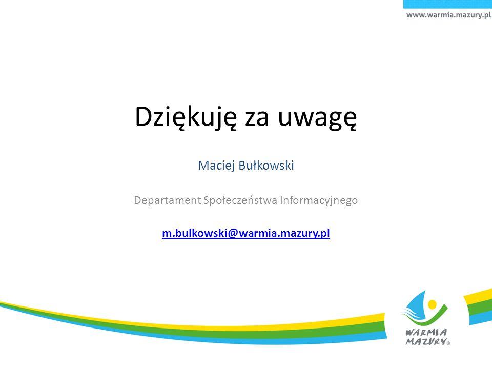 Dziękuję za uwagę Maciej Bułkowski Departament Społeczeństwa Informacyjnego m.bulkowski@warmia.mazury.pl