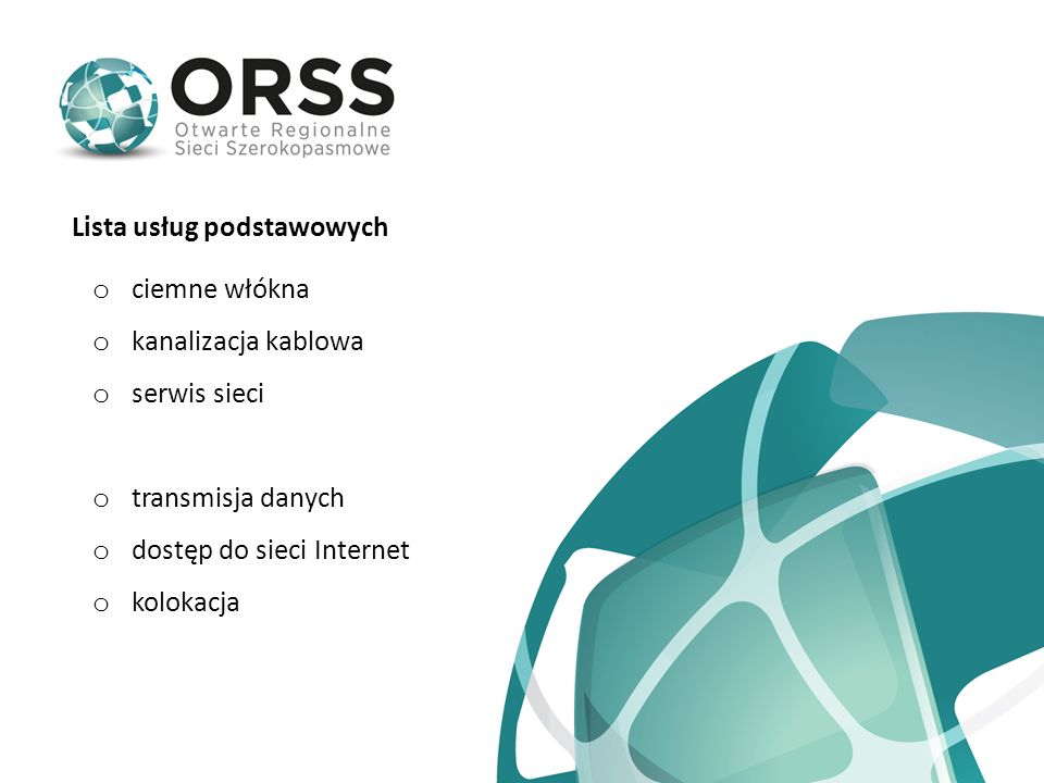 o ciemne włókna o kanalizacja kablowa o serwis sieci o transmisja danych o dostęp do sieci Internet o kolokacja Lista usług podstawowych