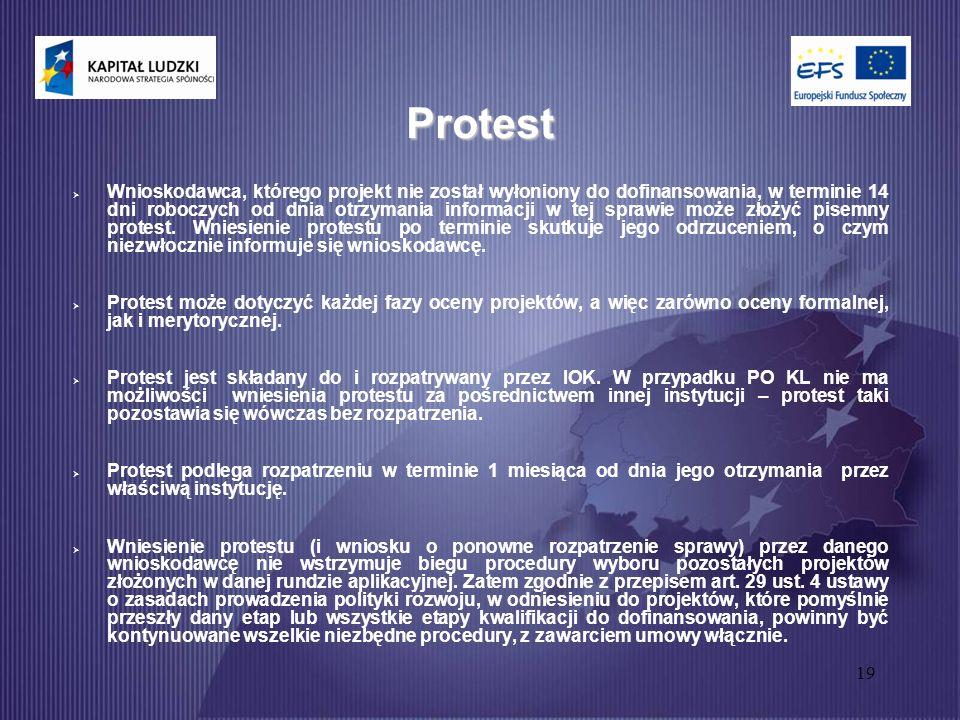 19 Protest  Wnioskodawca, którego projekt nie został wyłoniony do dofinansowania, w terminie 14 dni roboczych od dnia otrzymania informacji w tej sprawie może złożyć pisemny protest.