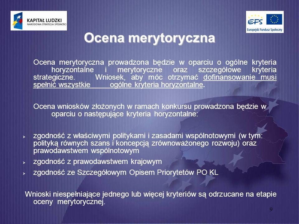 9 Ocena merytoryczna Ocena merytoryczna prowadzona będzie w oparciu o ogólne kryteria horyzontalne i merytoryczne oraz szczegółowe kryteria strategiczne.