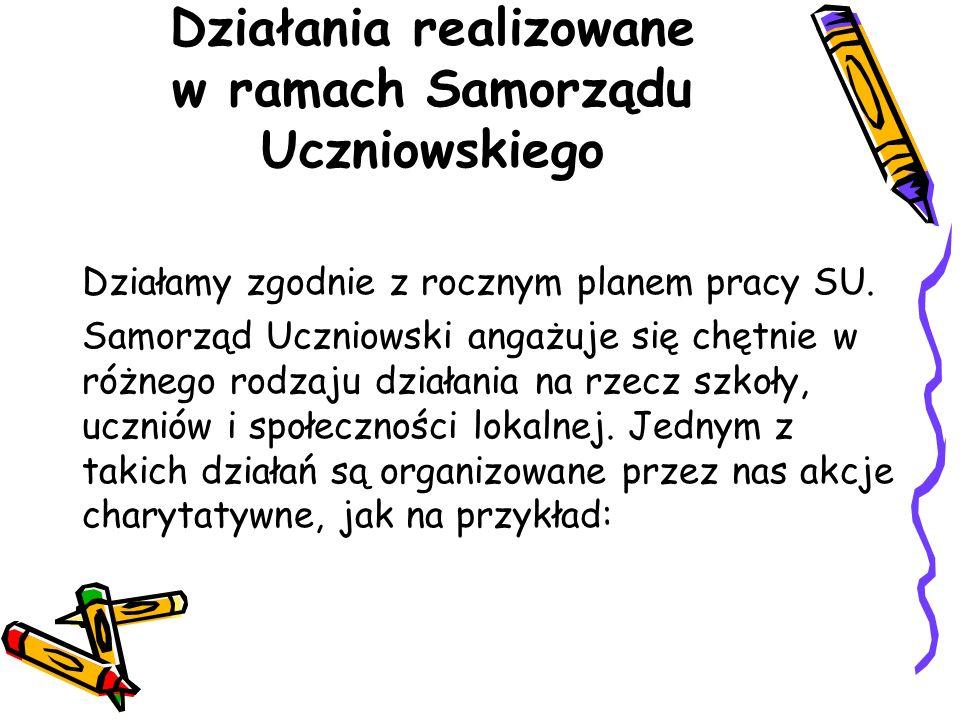 Działania realizowane w ramach Samorządu Uczniowskiego Działamy zgodnie z rocznym planem pracy SU.