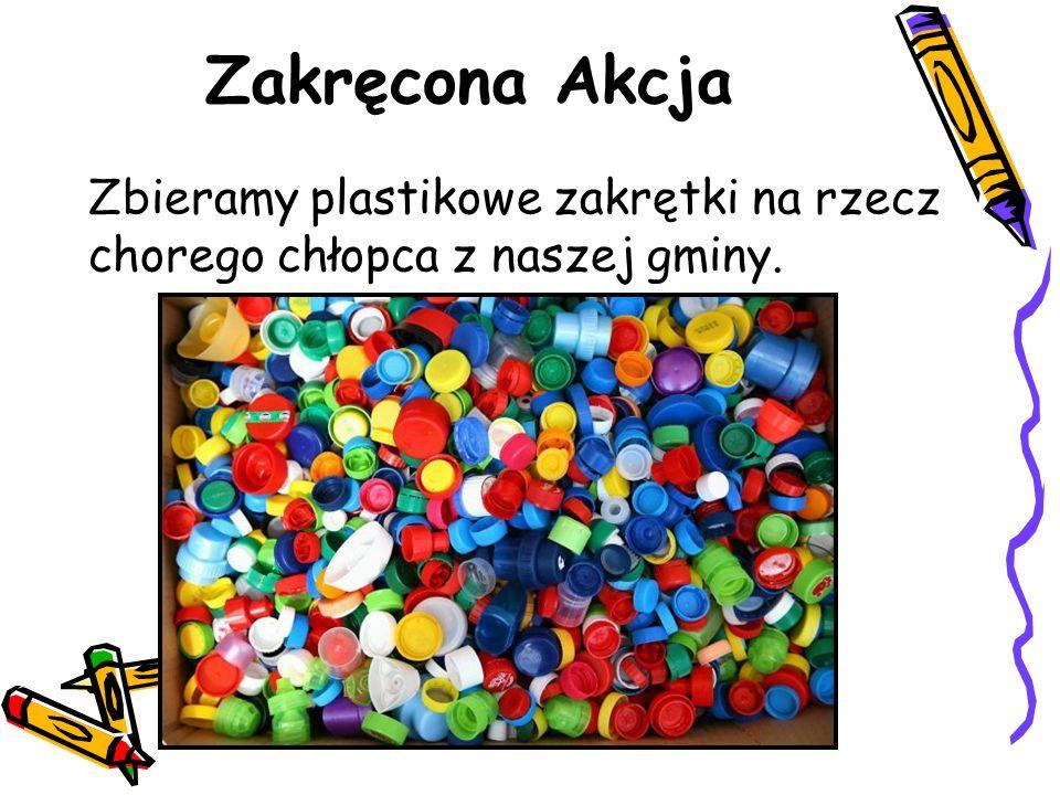 Zakręcona Akcja Zbieramy plastikowe zakrętki na rzecz chorego chłopca z naszej gminy.