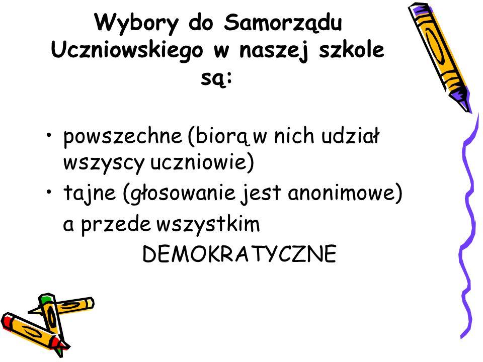 Wybory do Samorządu Uczniowskiego w naszej szkole są: powszechne (biorą w nich udział wszyscy uczniowie) tajne (głosowanie jest anonimowe) a przede wszystkim DEMOKRATYCZNE