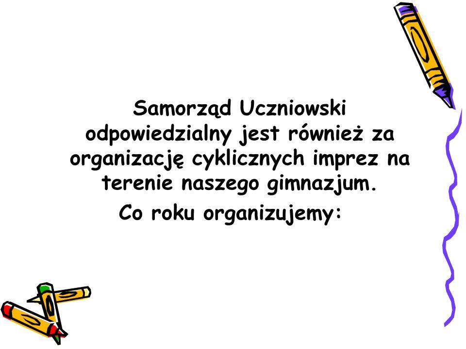 Samorząd Uczniowski odpowiedzialny jest również za organizację cyklicznych imprez na terenie naszego gimnazjum. Co roku organizujemy: