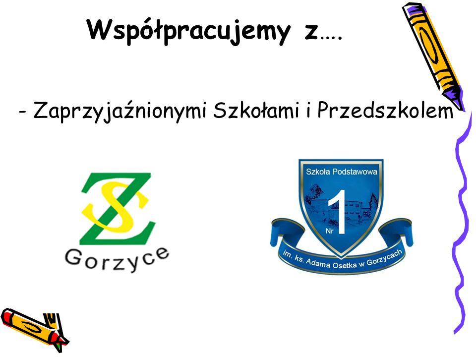 - Zaprzyjaźnionymi Szkołami i Przedszkolem Współpracujemy z….
