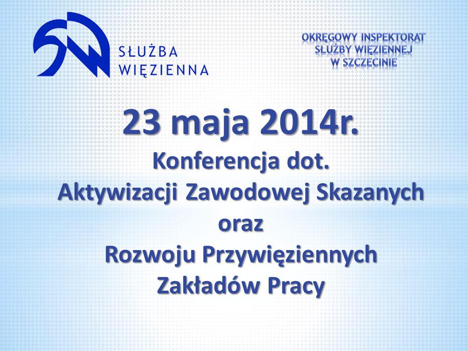 23 maja 2014r. Konferencja dot. Aktywizacji Zawodowej Skazanych oraz Rozwoju Przywięziennych Zakładów Pracy