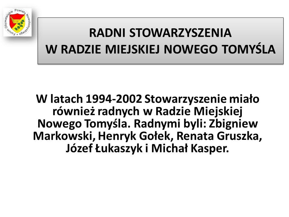 RADNI STOWARZYSZENIA W RADZIE MIEJSKIEJ NOWEGO TOMYŚLA W latach 1994-2002 Stowarzyszenie miało również radnych w Radzie Miejskiej Nowego Tomyśla. Radn