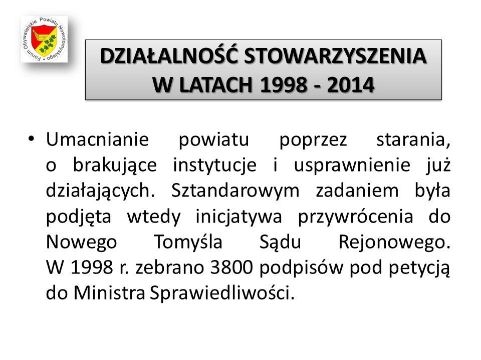 DZIAŁALNOŚĆ STOWARZYSZENIA W LATACH 1998 - 2014 Umacnianie powiatu poprzez starania, o brakujące instytucje i usprawnienie już działających. Sztandaro
