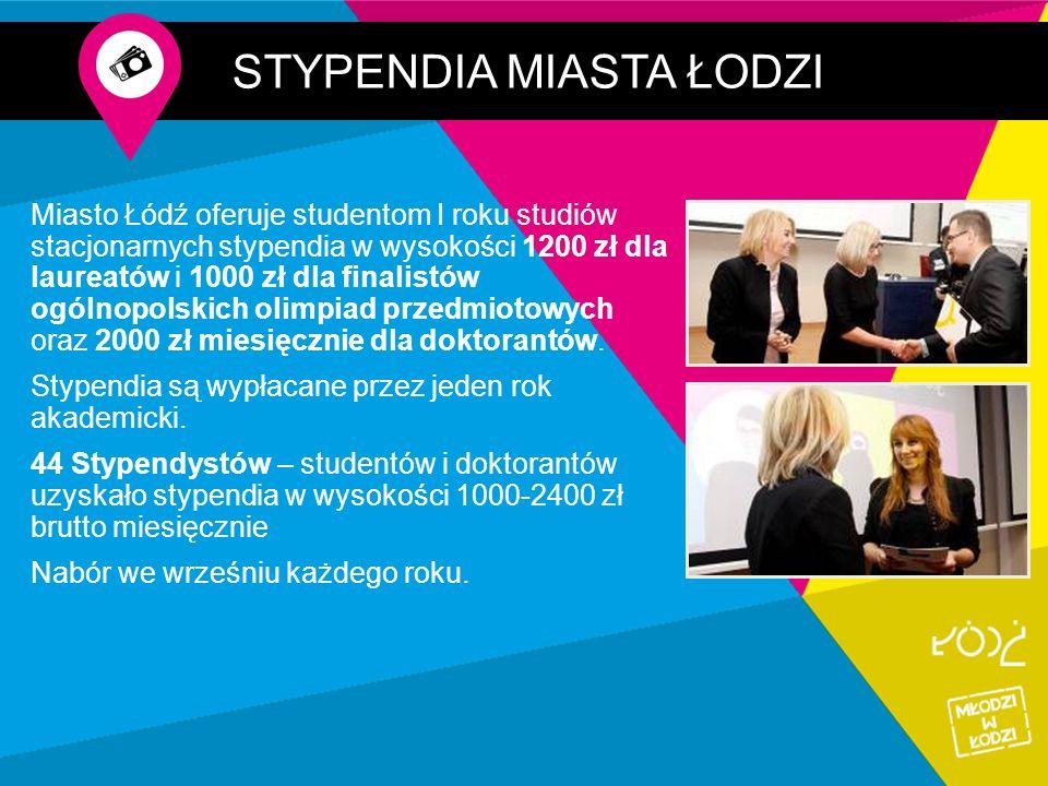STYPENDIA MIASTA ŁODZI Miasto Łódź oferuje studentom I roku studiów stacjonarnych stypendia w wysokości 1200 zł dla laureatów i 1000 zł dla finalistów ogólnopolskich olimpiad przedmiotowych oraz 2000 zł miesięcznie dla doktorantów.