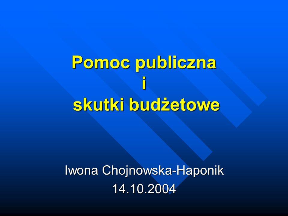 Pomoc publiczna i skutki budżetowe Iwona Chojnowska-Haponik 14.10.2004