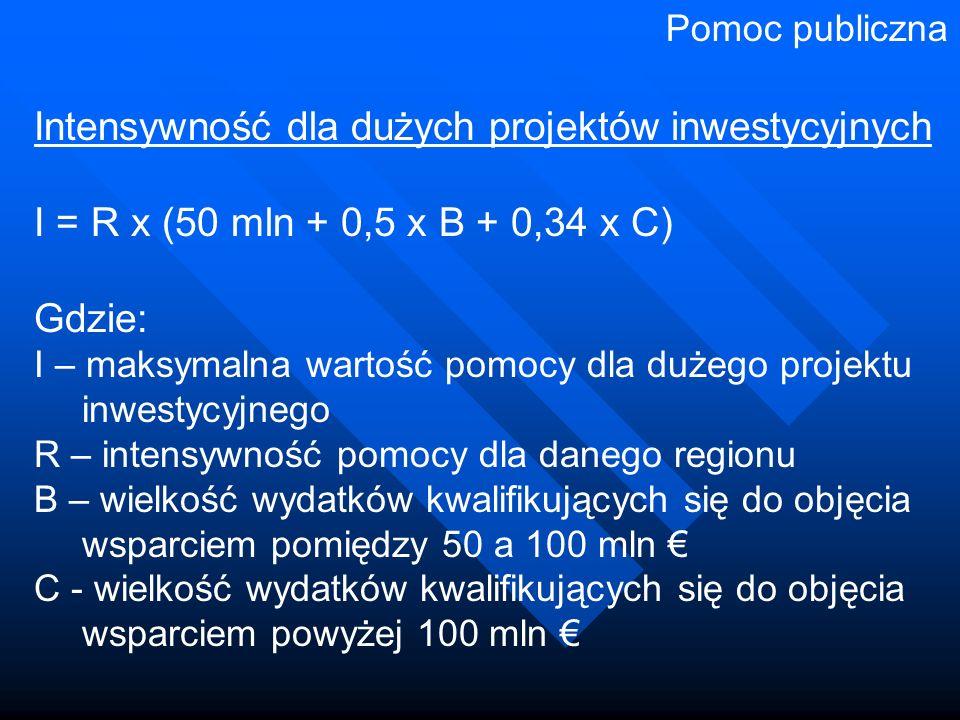 Intensywność dla dużych projektów inwestycyjnych I = R x (50 mln + 0,5 x B + 0,34 x C) Gdzie: I – maksymalna wartość pomocy dla dużego projektu inwestycyjnego R – intensywność pomocy dla danego regionu B – wielkość wydatków kwalifikujących się do objęcia wsparciem pomiędzy 50 a 100 mln € C - wielkość wydatków kwalifikujących się do objęcia wsparciem powyżej 100 mln € Pomoc publiczna