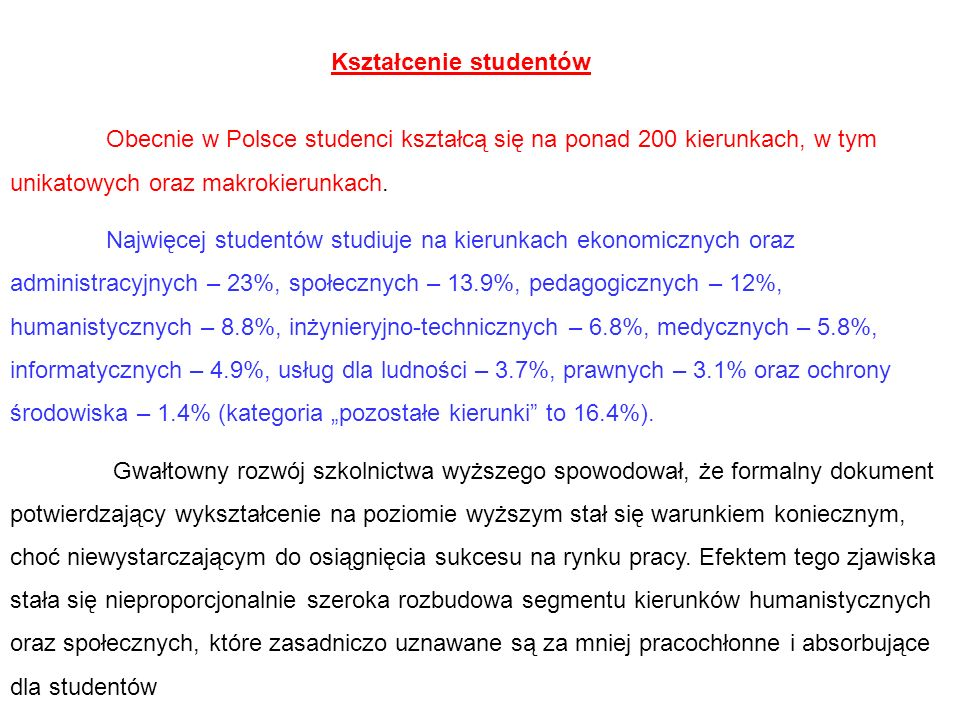 Roczne wydatki na instytucje edukacyjne na jednego studenta w stosunku do PKB na mieszkańca (2005) Australia 43 Czechy 33 Niemcy 41 Grecja 24 Holandia 40 Japonia 41 Polska 41 Słowacja 36 Szwecja 49 Węgry 37 Wielka Brytania 43 OECD średnia 40 EU19 średnia 38