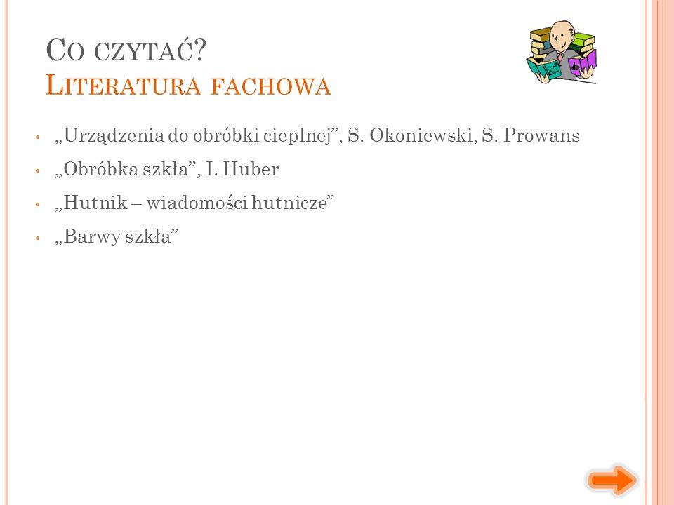 """""""Urządzenia do obróbki cieplnej"""", S. Okoniewski, S. Prowans """"Obróbka szkła"""", I. Huber """"Hutnik – wiadomości hutnicze"""" """"Barwy szkła"""" C O CZYTAĆ ? L ITER"""