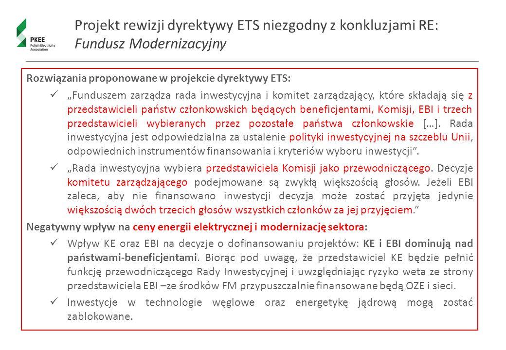 """Projekt rewizji dyrektywy ETS niezgodny z konkluzjami RE: Fundusz Modernizacyjny Rozwiązania proponowane w projekcie dyrektywy ETS: """"Funduszem zarządza rada inwestycyjna i komitet zarządzający, które składają się z przedstawicieli państw członkowskich będących beneficjentami, Komisji, EBI i trzech przedstawicieli wybieranych przez pozostałe państwa członkowskie […]."""