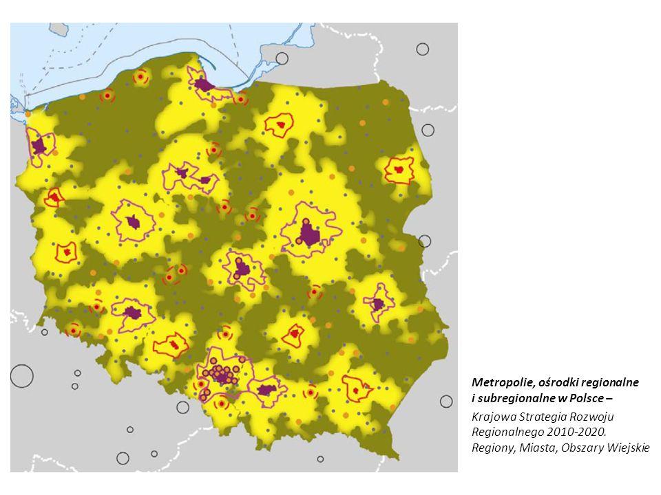 Metropolie, ośrodki regionalne i subregionalne w Polsce – Krajowa Strategia Rozwoju Regionalnego 2010-2020.