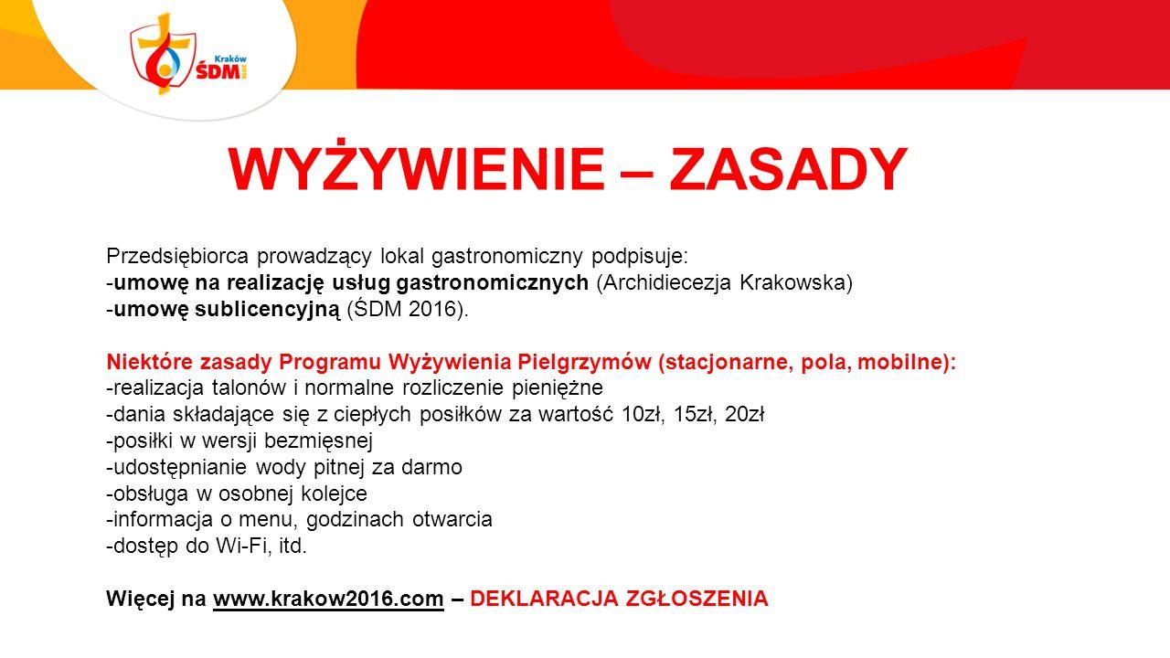 WYŻYWIENIE – ZASADY Przedsiębiorca prowadzący lokal gastronomiczny podpisuje: -umowę na realizację usług gastronomicznych (Archidiecezja Krakowska) -umowę sublicencyjną (ŚDM 2016).