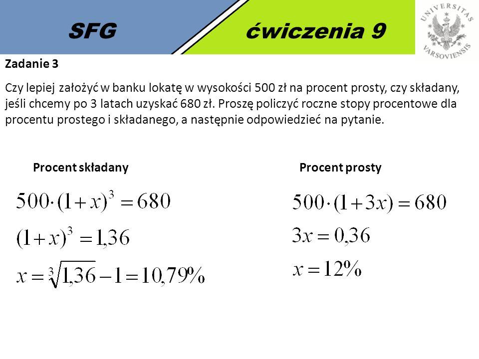 SFGćwiczenia 9 Zadanie 3 Czy lepiej założyć w banku lokatę w wysokości 500 zł na procent prosty, czy składany, jeśli chcemy po 3 latach uzyskać 680 zł.