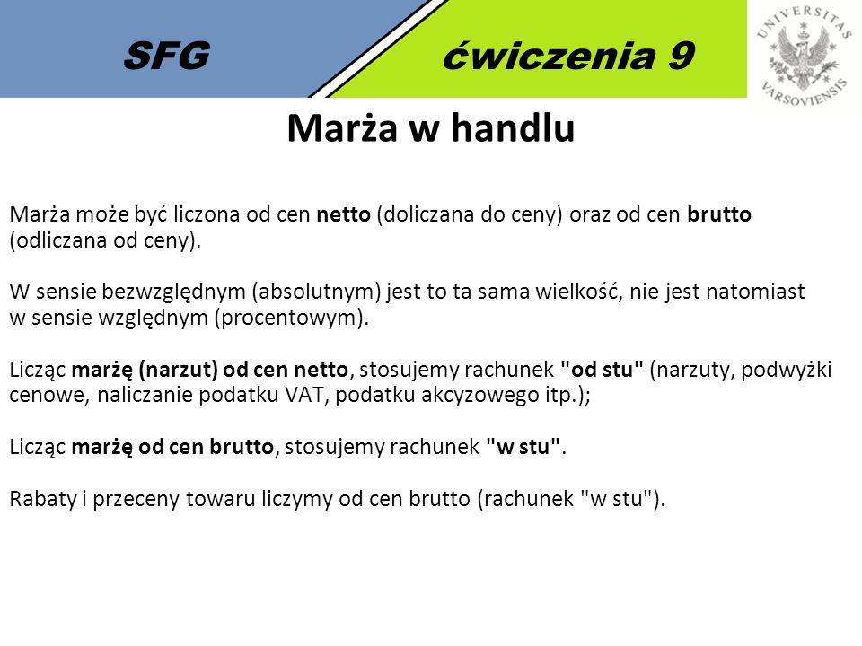 SFGćwiczenia 9 Marża w handlu Marża może być liczona od cen netto (doliczana do ceny) oraz od cen brutto (odliczana od ceny).