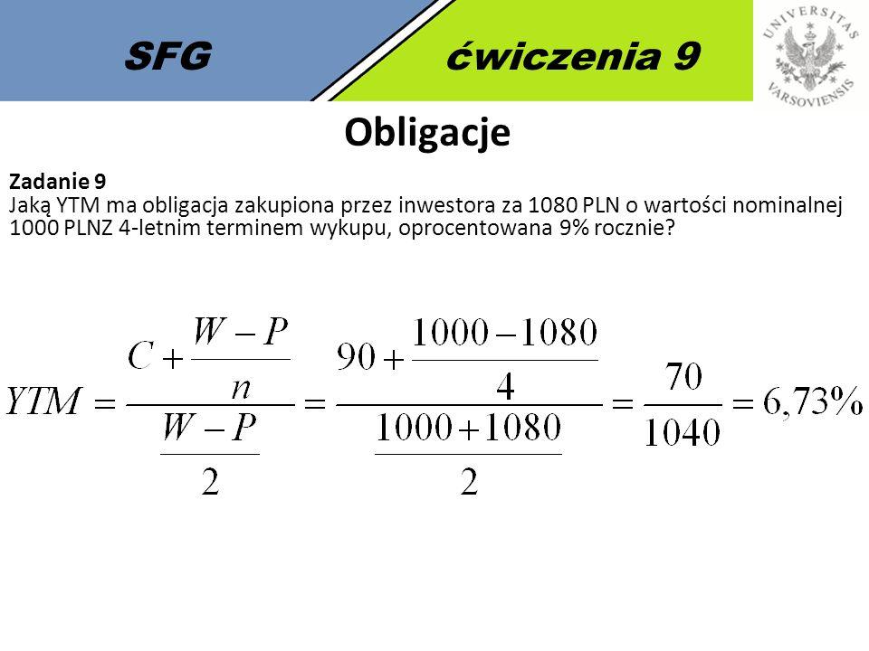SFGćwiczenia 9 Obligacje Zadanie 9 Jaką YTM ma obligacja zakupiona przez inwestora za 1080 PLN o wartości nominalnej 1000 PLNZ 4-letnim terminem wykupu, oprocentowana 9% rocznie