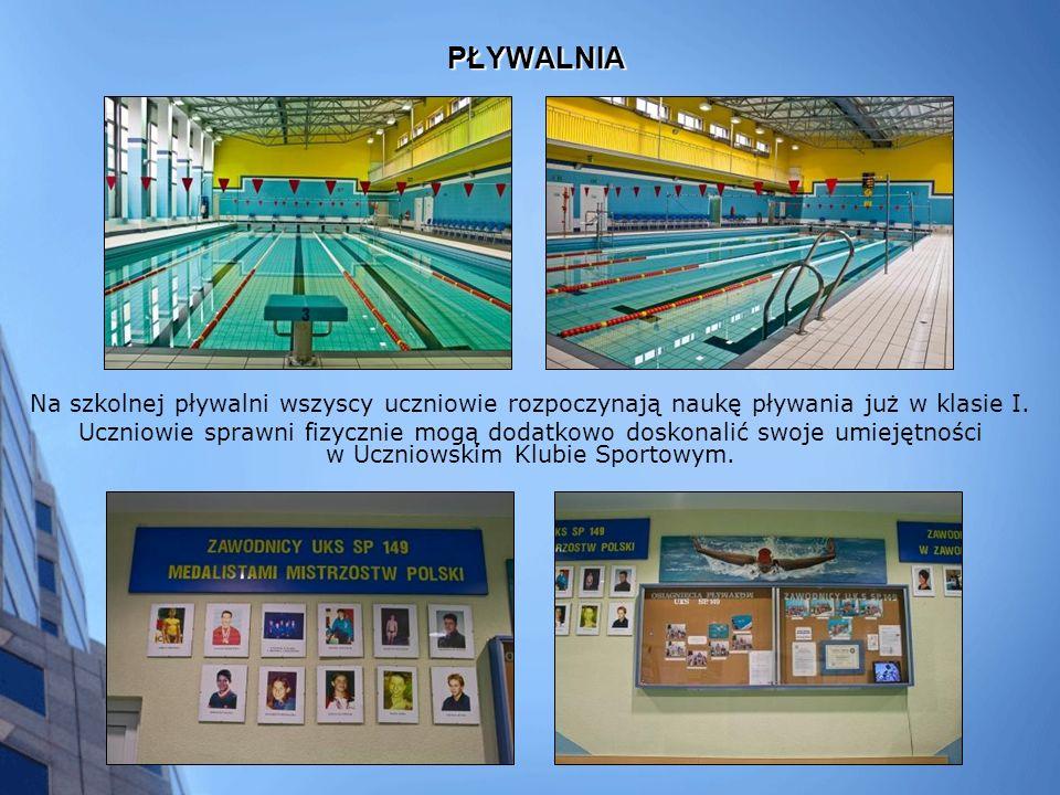PŁYWALNIA Na szkolnej pływalni wszyscy uczniowie rozpoczynają naukę pływania już w klasie I.
