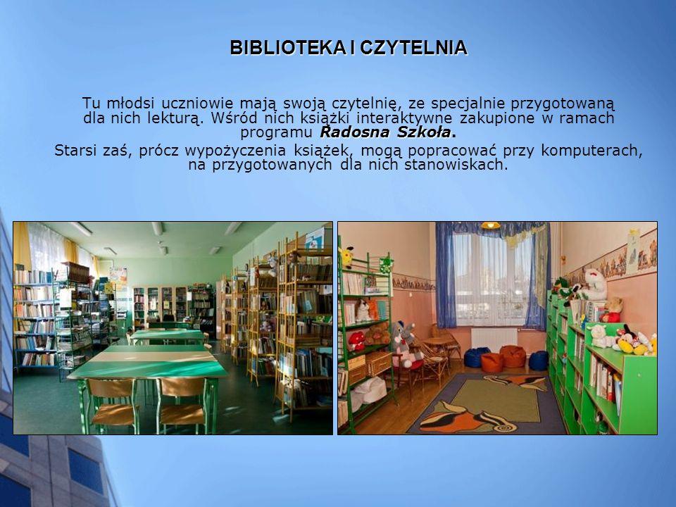 BIBLIOTEKA I CZYTELNIA Radosna Szkoła Tu młodsi uczniowie mają swoją czytelnię, ze specjalnie przygotowaną dla nich lekturą.