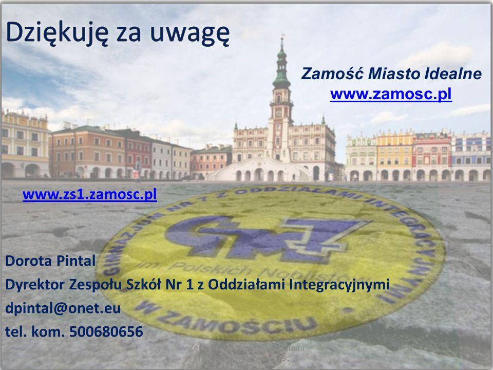 Dorota Pintal Dyrektor Zespołu Szkół Nr 1 z Oddziałami Integracyjnymi dpintal@onet.eu tel. kom. 500680656 Zamość Miasto Idealne www.zamosc.pl www.zs1.