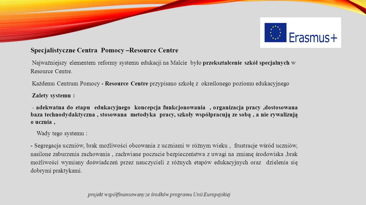 Specjalistyczne Centra Pomocy –Resource Centre Najważniejszy elementem reformy systemu edukacji na Malcie było przekształcenie szkół specjalnych w Resource Centre.