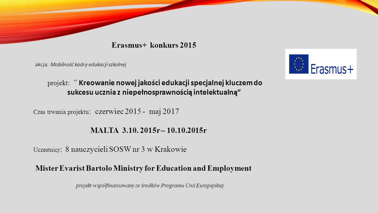Erasmus+ konkurs 2015 akcja: Mobilność kadry edukacji szkolnej projekt: Kreowanie nowej jakości edukacji specjalnej kluczem do sukcesu ucznia z niepełnosprawnością intelektualną Czas trwania projektu : czerwiec 2015 - maj 2017 MALTA 3.10.