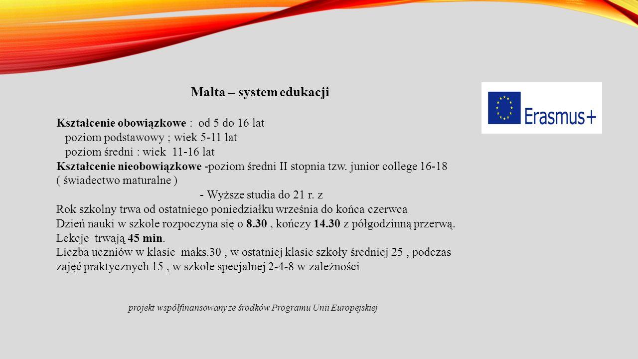 Malta – system edukacji Kształcenie obowiązkowe : od 5 do 16 lat poziom podstawowy ; wiek 5-11 lat poziom średni : wiek 11-16 lat Kształcenie nieobowiązkowe -poziom średni II stopnia tzw.