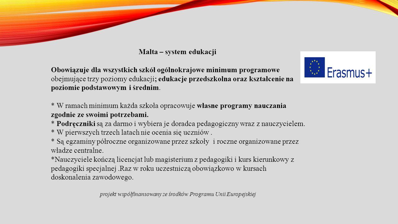 Malta – system edukacji Obowiązuje dla wszystkich szkół ogólnokrajowe minimum programowe obejmujące trzy poziomy edukacji; edukacje przedszkolna oraz kształcenie na poziomie podstawowym i średnim.