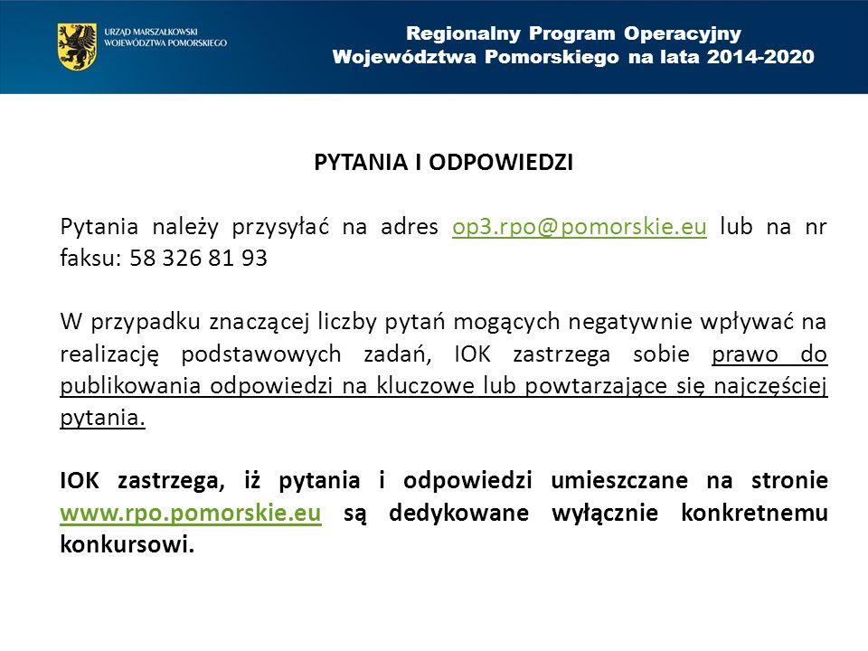 Regionalny Program Operacyjny Województwa Pomorskiego na lata 2014-2020 PYTANIA I ODPOWIEDZI Pytania należy przysyłać na adres op3.rpo@pomorskie.eu lu