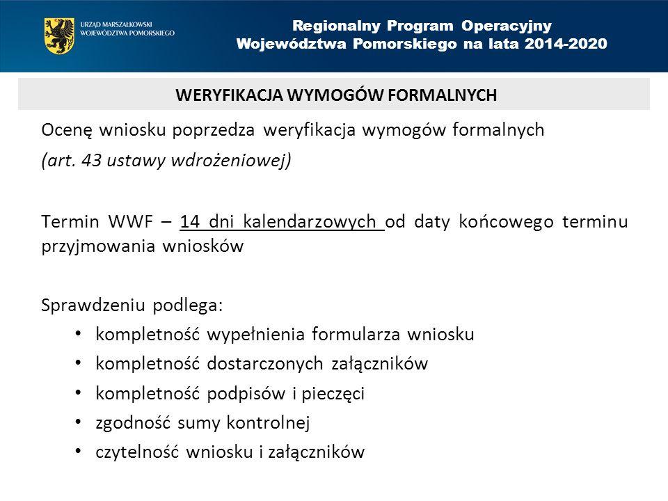 Ocenę wniosku poprzedza weryfikacja wymogów formalnych (art. 43 ustawy wdrożeniowej) Termin WWF – 14 dni kalendarzowych od daty końcowego terminu przy